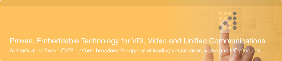 Proven, Embeddable Technology for VDI, Video and Unified Communications